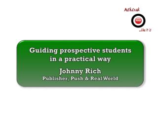 Guiding prospective students  in a practical way Johnny Rich Publisher, Push & Real World