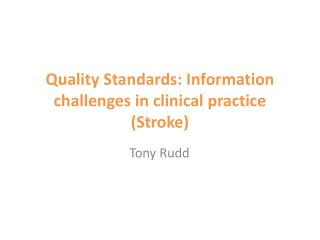 Quality Standards: Information challenges in clinical practice (Stroke)