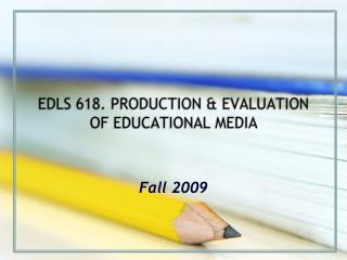 EDLS 618. PRODUCTION  EVALUATION OF EDUCATIONAL MEDIA