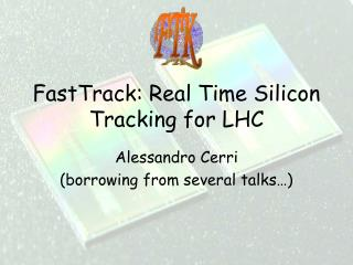 FastTrack: Real Time Silicon Tracking for LHC