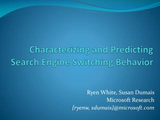 Characterizing and Predicting  Search Engine Switching Behavior