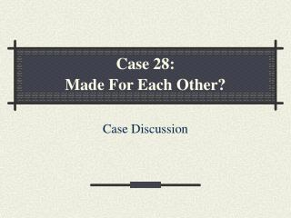 Case 28:   Made For Each Other?