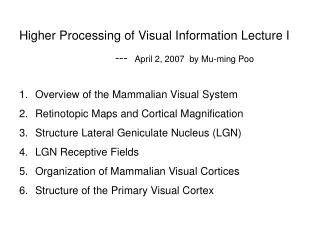 Higher Processing of Visual Information Lecture I          			---   April 2, 2007  by Mu-ming Poo
