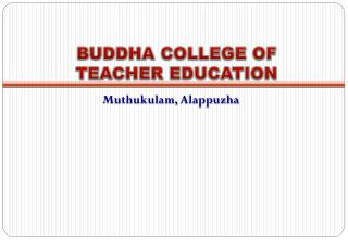 BUDDHA COLLEGE OF  TEACHER EDUCATION