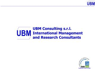 UBM Consulting s.r.l. 	International Management 	and Research Consultants