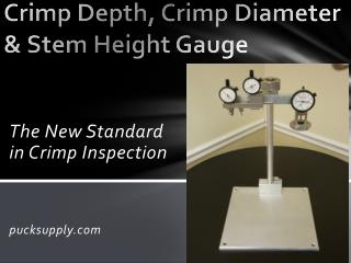 C rimp Depth, Crimp Diameter & Stem Height Gauge