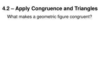 4.2 – Apply Congruence and Triangles