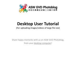 Desktop User Tutorial (For uploading images/videos of large file size)