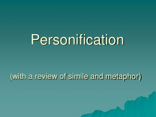 Personification (with a review of simile and metaphor)