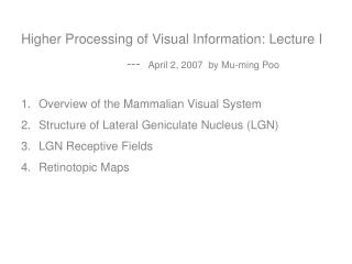 Higher Processing of Visual Information: Lecture I          			---   April 2, 2007  by Mu-ming Poo