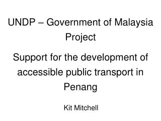 UNDP – Government of Malaysia Project Support for the development of accessible public transport in Penang