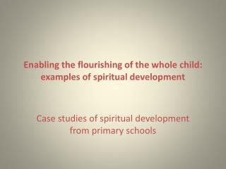 Enabling the flourishing of the whole child: examples of spiritual development