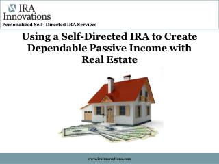 Using a Self-Directed IRA to Create Dependable Passive Income with  Real Estate