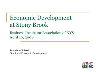 Economic Development at Stony Brook Business Incubator Association of NYS April 10, 2008