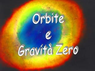 Orbite e Gravità Zero