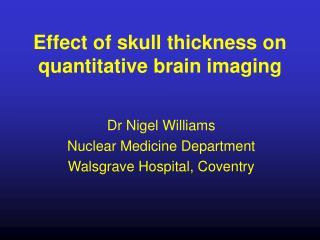 Effect of skull thickness on quantitative brain imaging
