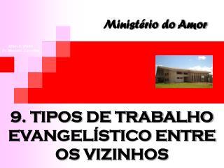 9. TIPOS DE TRABALHO EVANGELÍSTICO ENTRE OS VIZINHOS