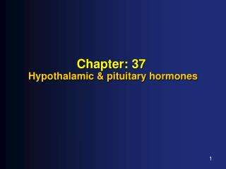 Chapter : 37 Hypothalamic & pituitary hormones