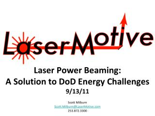Laser Power Beaming:  A Solution to  DoD  Energy Challenges 9/13/11