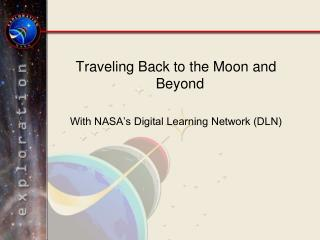 Traveling Back to the Moon and Beyond  With NASA's Digital Learning Network (DLN)