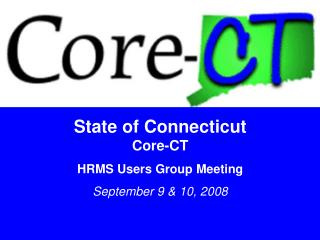 State of Connecticut Core-CT HRMS Users Group Meeting September 9 & 10, 2008