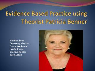Evidence Based Practice using Theorist Patricia Benner