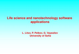 Life science and nanotechnology software  applications L. Litov, P. Petkov, G. Vayssilov