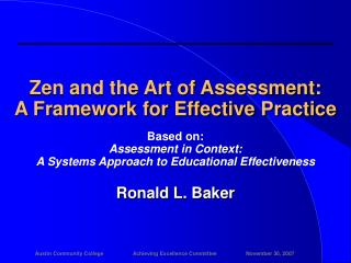 Zen and the Art of Assessment: A Framework for Effective Practice Based on: Assessment in Context: