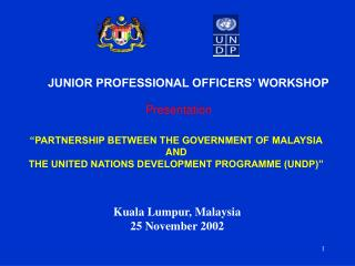 """""""PARTNERSHIP BETWEEN THE GOVERNMENT OF MALAYSIA AND THE UNITED NATIONS DEVELOPMENT PROGRAMME (UNDP)"""""""