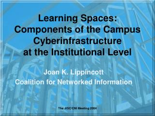 Learning Spaces: Components of the Campus Cyberinfrastructure at the Institutional Level