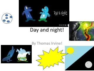 Day and night!