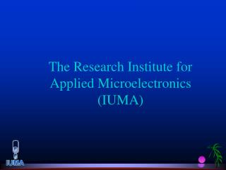 The Research Institute for  Applied Microelectronics (IUMA)