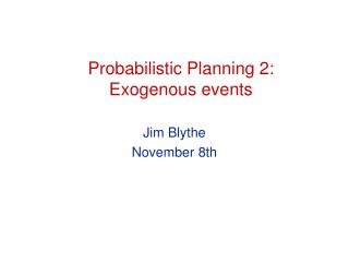 Probabilistic Planning 2: Exogenous events