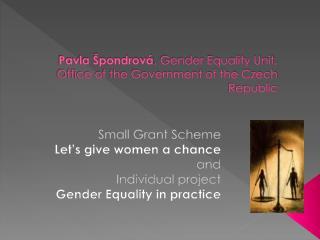 Pavla Špondrová , Gender Equality Unit, Office of the Government of the Czech Republic