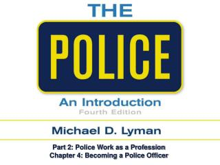 Part 2: Police Work as a Profession Chapter 4: Becoming a Police Officer