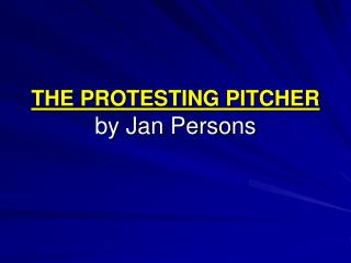 THE PROTESTING PITCHER by Jan Persons