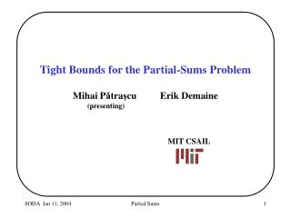 Tight Bounds for the Partial-Sums Problem Mihai P ǎ tra ş cu	Erik Demaine (presenting)