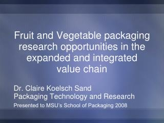 Fruit and Vegetable packaging research opportunities in the expanded and integrated  value chain