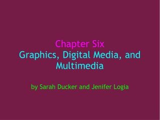 Chapter Six Graphics, Digital Media, and Multimedia