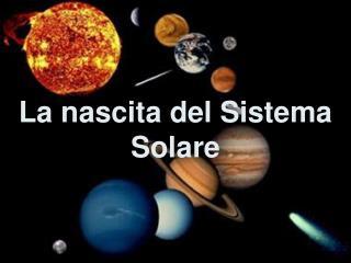 La nascita del Sistema Solare