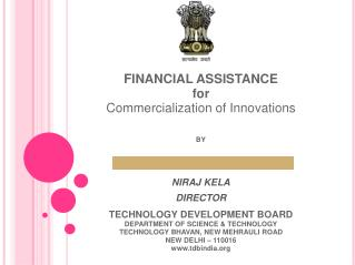 FINANCIAL ASSISTANCE  for Commercialization of Innovations BY NIRAJ KELA DIRECTOR