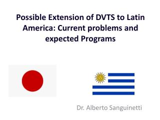 Possible Extension of DVTS to Latin America: Current  problems  and  expected  Programs