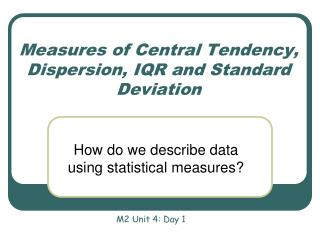 Measures of Central Tendency, Dispersion, IQR and Standard Deviation