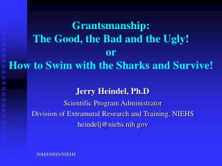 Grantsmanship: The Good, the Bad and the Ugly! or  How to Swim with the Sharks and Survive!