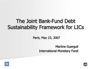 The Joint Bank-Fund Debt Sustainability Framework for LICs