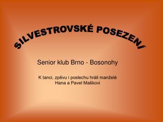 Senior klub Brno - Bosonohy K tanci, zpěvu i poslechu hráli manželé Hana a Pavel Maškovi