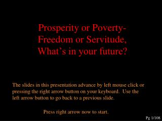 Prosperity or Poverty-Freedom or Servitude, What's in your future?
