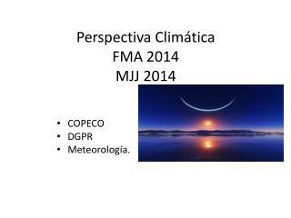 Perspectiva Climática FMA 2014 MJJ 2014