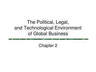 The Political, Legal,  and Technological Environment of Global Business