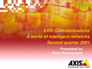 AXIS Communications A world of intelligent networks Second quarter 2001